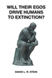 "David L R. Stein's New Book ""Will Their Egos Drive Humans to Extinction?"" Is a Reflection on the Human Condition and the Devastating Costs of Human Ignorance"