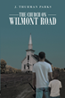 "J. Thurman Parks's New Book ""The Church on Wilmont Road"" Is an Evocative Story of Family, Faith, and Revenge in a Small Southern Town"