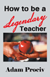 Learn 'How to be a Legendary Teacher' with New Professional Development Book
