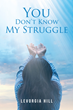 "Levorgia Hill's Newly Released ""You Don't Know My Struggle"" is a Moving Revelation of a Man's Life in Incarceration and God Transforming Him As a Person"