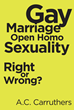 "A.C. Carruthers's new book ""Gay Marriage/Open Homosexuality: Right or Wrong?"" is an impassioned diatribe against all aspects of homosexuality"