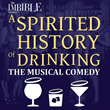 THE IMBIBLE Announces The 1,000th Performance of A SPIRITED HISTORY OF DRINKING