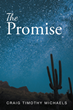 "Craig Timothy Michaels' Newly Released ""The Promise"" Is a Poignant Tale of a Love Tested Through the Years Against the Horrors of the World"