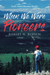 "Robert N. Ruesch's Newly Released ""When We Were Pioneers"" is an Inspiring Origin Story of the YMCA of the Rockies Second Property, Snow Mountain Ranch"