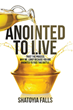 "Shatoyia Falls's Newly Released ""Anointed to Live: Trust the Process: Why Me, Lord? Because You are Anointed to Face This Battle."" is a Powerful Call Back to Life"