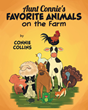 "Connie Collins's New Book ""Aunt Connie's Favorite Animals on the Farm"" is a Charming Children's Story Introducing a Dozen Friendly Animals and Their Favorite Activities"