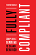 Compliance Industry in Need of Overhaul, According to New Book from ATD Press