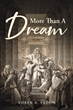 "Loren A. Yadon's Newly Released ""More Than A Dream"" is a Compelling Glance at the Biblical Big Picture"