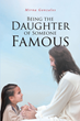 "Mirna Gonzales's newly released ""Being the Daughter of Someone Famous"" is an insightful commentary on the inner life of a child of God"