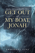 "Emmanuel Ainu's Newly Released ""Get Out of My Boat, Jonah"" Is an Eccentric Illustration on How Problems Come Into One's Life and How to Surpass It"