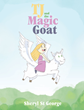 "New Children's Book ""TJ and the Magic Goat"" by Debut Author Sheryl St. George Teaches Friendship Can Be Found When Least Expected"