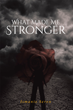 "Author Ismanie Seron's New Book ""What Made Me Stronger"" is a Deeply Personal Memoir Highlighting the Many Daunting Challenges of her Childhood and Family Life"