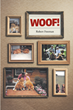 "Author Robert Freeman's New Book ""Woof! A Love Story of Dogs, Music, and Life"" is a Homage to the Seventeen Dogs who Have Enriched His Home and Family Since 1972"