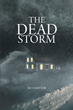 "New Book ""The Dead Storm"" is a Thriller of a Debut Novel by Author Richard Seib"