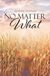 "Collette Carlson's Newly Released ""No Matter What"" Is a Heartfelt Narrative on the Role of Faith Through Loss and Love"