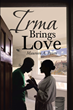 "Maureen A. Peters's Newly Released ""Irma Brings Love"" Is an Ardent Account of Love and Belongingness that Resulted From a Powerful Force"