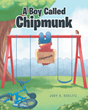 "Judy a Goelitz's Newly Released ""A Boy Called Chipmunk"" Is a Charming Illustration for Kids About the Significance and Meaning of Nicknames"