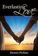 "Dennis Perkins's Newly Released ""Everlasting Love"" Is a Heartwarming Account of a Couple's God-Driven Journey in Ministry, in Marriage, and in Life"