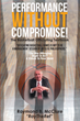 "Raymond McClure's Newly Released ""Performance Without Compromise"" is a Comprehensive Guide to Officiating The Game of Basketball in the Right Way and By the Rules"
