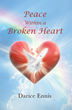 "Darice Ennis's Newly Released ""Peace Within a Broken Heart"" Is a Poetic Volume Chronicling a Life of Faith"