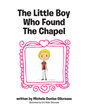 "Michele Denise Gilcrease's Newly Released ""The Little Boy Who Found The Chapel"" Is a Heartwarming Tale of a Boy Who Realized that Being Himself is Enough"