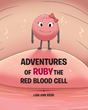 "New Book ""Adventures of Ruby the Red Blood Cell"" Explains Leukemia and Treatment in a Creative Way For Children"