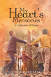 "Author Veronica Lawrence's New Book ""My Heart's Memories: A Collection of Poems"" Is a Compilation of Poignant and Deeply Felt Verse Inspired by Life, Loss, and Faith"