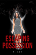 "K. Ash's New Book ""Escaping Possession"" Is a Deeply Personal Memoir Recounting the Author's Difficult Experience in a Highly Toxic Relationship"