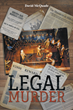 "Author David McQuade's new book ""Legal Murder"" is a riveting drama based on actual events in the lives of distant relatives in the early years of the twentieth century"