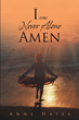 "Anne Hayes's Newly Released ""I was Never Alone - Amen"" is a Life-changing Book Written for Those Who Need Help Finding Themselves and Their Divine Purpose in the World"