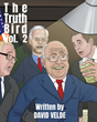 "Author David Velde's New Book ""Truth Bird: Part 2"" Is the Second in a Series of Fantasies Melding Contemporary Political Commentary with Imaginative Science Fiction"