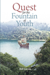 "Author Bill Girvin's New Book ""Quest for the Fountain of Youth"" Is a Riveting Work of Fiction Based on Historical Events During the Sixteenth Century Age of Exploration"
