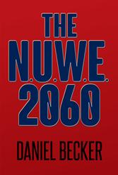 """Daniel Becker's New Book """"The N U W E  2060"""" Is a Futuristic Fantasy"""