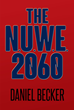 "Daniel Becker's New Book ""The N.U.W.E. 2060"" Is a Futuristic Fantasy Exploring the Potential Realities of Artificial Intelligence, War, and Political Power"