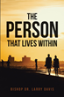 "Bishop Dr. Larry Davis's Newly Released ""The Person That Lives Within"" is an Impelling Narrative that Aids Readers in Discovering Their Life's Purpose"