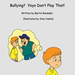 "Myrtis Randolph's Newly Released ""Bullying? Yoyo Don't Play That!"" is an Important Children's Book That Illustrates Kids' Experiences on Bullying and Being Bullied"