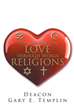 "Deacon Gary E. Templin's Newly Released ""Understanding Love through World Religions"" is an Inspiring Reminder that Loving One Another is the Key to Achieving World Peace"