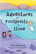 "Brett Matheny's newly released ""Adventures to Footprints in Stone"" is a beautiful creation that exemplifies the beauty of dreams, faith, and discoveries"