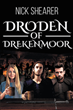 "Author Nick Shearer's New Book ""Droden of Drekenmoor"" is a Gripping Fantasy Set in a Rugged and Forbidding World Locked in a Fierce Battle Between Good and Evil"