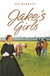 "Jay Barrett's newly released ""Jake's Girls"" is a heartwarming story that reflects the never-ending love a father has for his family."
