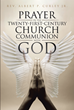 "Rev. Albert P. Curley Jr.'S Newly Released ""Prayer in the Twenty-First-Century Church"" Is a Soul-Refreshing Article That Shows the Reader How Real Prayer Works Today"