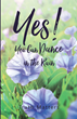 "Truth Matters' Newly Released ""Yes! You Can Dance in the Rain"" is a Brilliant Read that Takes One Deep into the Hope, Love, and Worship of God"