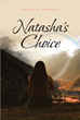 "Sharon Armell's newly released ""Natasha's Choice"" is a masterful piece that will help the reader in making right decisions in life, with the help of the Almighty Father."