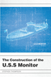 "Author Stephen Thompson's New Book ""The Construction of the U.S.S. Monitor"" Is a Fascinating Account of the Genesis of the First Ironclad Warship in the US Navy"