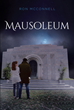 "Ron McConnell's Newly Released ""Mausoleum"" is a Riveting Novel of Amazing Technology and Adventure Filled with Secrets and Mysteries Throughout Time and Space"