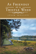 "Author Jean Kelley's New Book ""As Friendly as a Thistle Weed"" is a Riveting Work of Dramatic Fiction as a Lottery Winner who Embarks on a Journey from Coast to Coast."