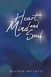 "Author Heather Mitchell's new book ""Heart, Mind, and Soul: Autobiographical Poetry"" is a compilation of evocative poetry composed over the course of thirteen years"