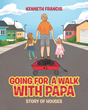 "Kenneth Francis's Newly Released ""Going For A Walk With Papa: Story Of Houses"" is a Tale Depicting a Grandfather's Love for his Beloved Granddaughters"