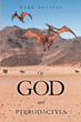"Author Mark Sottile's New Book ""Of God and Pterodactyls"" is an Ambitious Attempt at Reconciling Science with Theology"