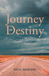 "Doyle Bradford's Newly Released ""Journey to Destiny"" is an Impelling Book Designed to Remind Readers That Every Struggle is just Part of the Journey"